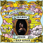 Sharon Jones and The Dap Kings - Give The People What They Want